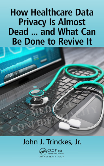 How Healthcare Data Privacy Is Almost Dead ... and What Can Be Done to Revive It! book cover