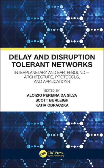 Delay and Disruption Tolerant Networks Interplanetary and Earth-Bound -- Architecture, Protocols, and Applications book cover