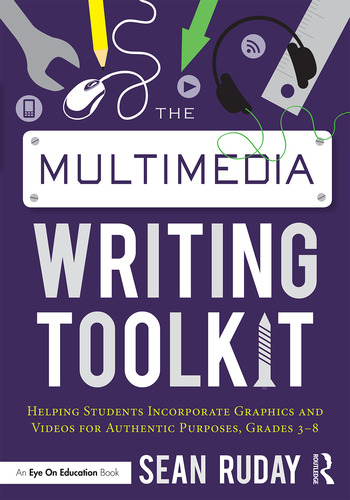 The Multimedia Writing Toolkit Helping Students Incorporate Graphics and Videos for Authentic Purposes, Grades 3–8 book cover