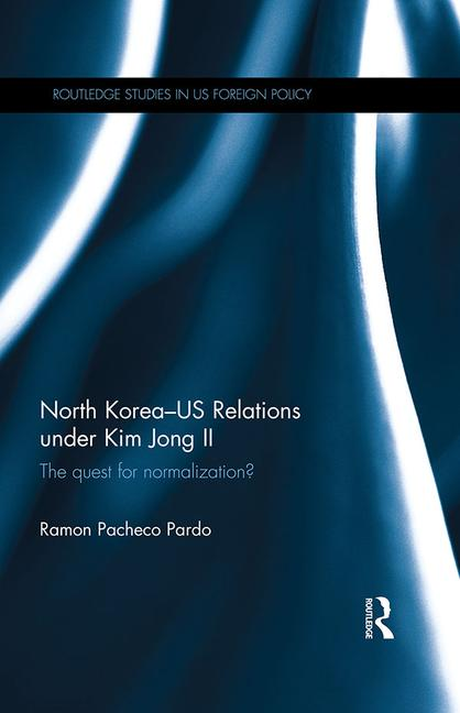 North Korea - US Relations under Kim Jong II The Quest for Normalization? book cover