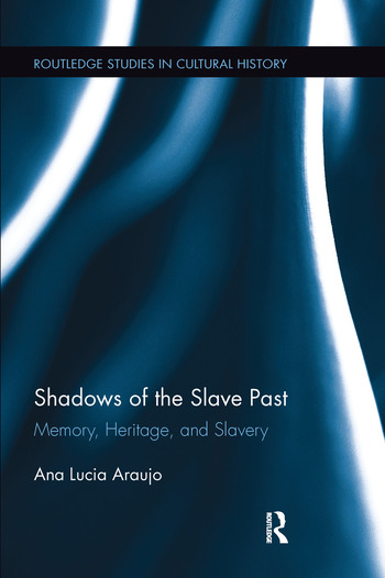 Shadows of the Slave Past Memory, Heritage, and Slavery book cover