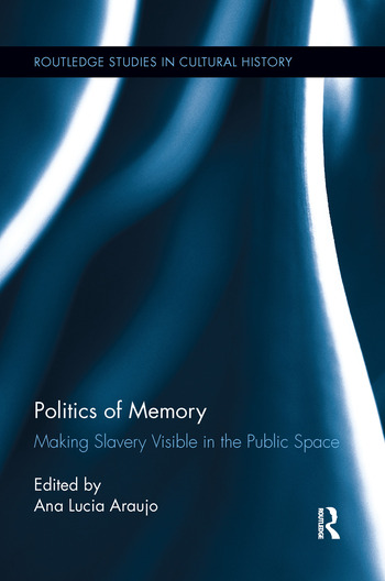 Politics of Memory Making Slavery Visible in the Public Space book cover