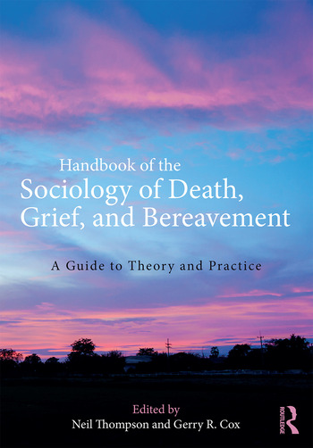 Handbook of the Sociology of Death, Grief, and Bereavement A Guide to Theory and Practice book cover