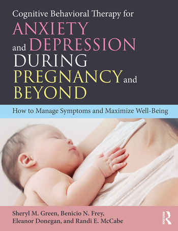 Cognitive Behavioral Therapy for Anxiety and Depression During Pregnancy and Beyond How to Manage Symptoms and Maximize Well-Being book cover