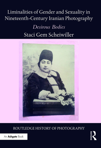 Liminalities of Gender and Sexuality in Nineteenth-Century Iranian Photography Desirous Bodies book cover