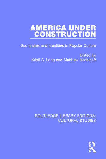 America Under Construction Boundaries and Identities in Popular Culture book cover