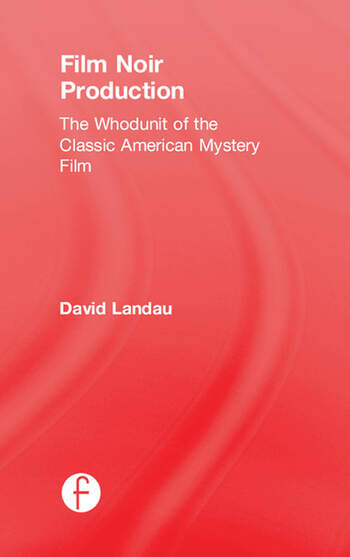 Film Noir Production The Whodunit of the Classic American Mystery Film book cover