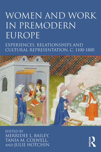 Women and Work in Premodern Europe Experiences, Relationships and Cultural Representation, c. 1100-1800 book cover