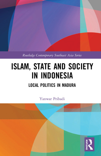 Islam, State and Society in Indonesia Local Politics in Madura book cover