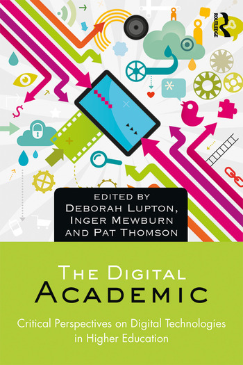 The Digital Academic Critical Perspectives on Digital Technologies in Higher Education book cover