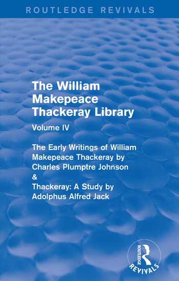 The William Makepeace Thackeray Library Volume IV - The Early Writings of William Makepeace Thackeray by Charles Plumptre Johnson & Thackeray: A Study by Adolphus Alfred Jack book cover