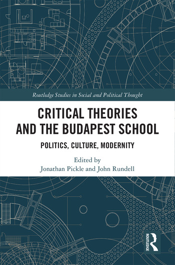 Critical Theories and the Budapest School Politics, Culture, Modernity book cover