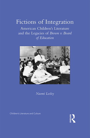 Fictions of Integration American Children's Literature and the Legacies of Brown v. Board of Education book cover