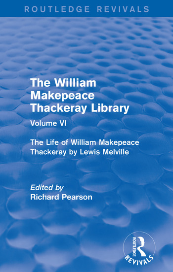 The William Makepeace Thackeray Library Volume VI - The Life of William Makepeace Thackeray by Lewis Melville book cover