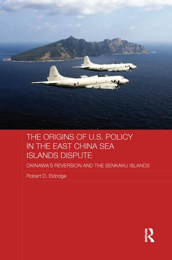 The Origins of U.S. Policy in the East China Sea Islands Dispute Okinawa's Reversion and the Senkaku Islands book cover