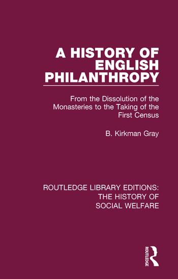 A History of English Philanthropy From the Dissolution of the Monasteries to the Taking of the First Census book cover