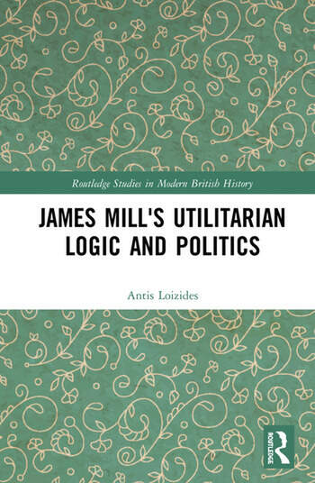 James Mill's Utilitarian Logic and Politics book cover