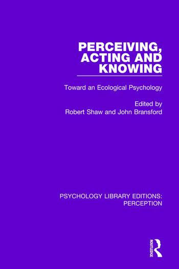 Perceiving, Acting and Knowing Toward an Ecological Psychology book cover