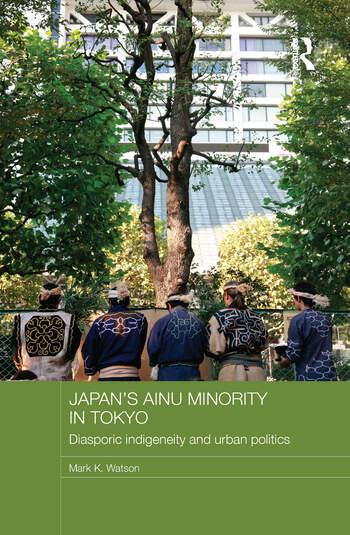 Japan's Ainu Minority in Tokyo Diasporic Indigeneity and Urban Politics book cover