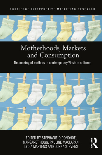 Motherhoods, Markets and Consumption The Making of Mothers in Contemporary Western Cultures book cover