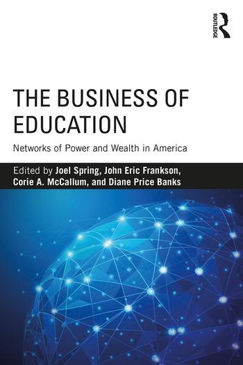 The Business of Education Networks of Power and Wealth in America book cover