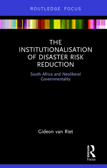 The Institutionalisation of Disaster Risk Reduction South Africa and Neoliberal Governmentality book cover