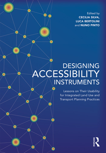 Designing Accessibility Instruments Lessons on Their Usability for Integrated Land Use and Transport Planning Practices book cover