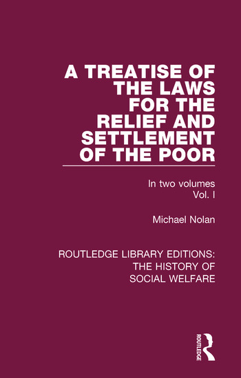 A Treatise of the Laws for the Relief and Settlement of the Poor Volume I book cover