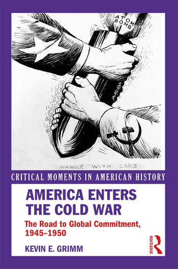 America Enters the Cold War The Road to Global Commitment, 1945–1950 book cover