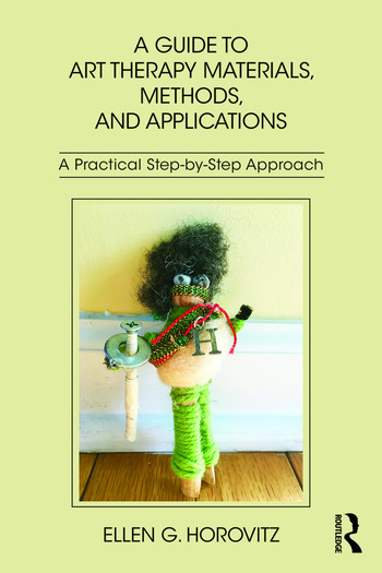 A Guide to Art Therapy Materials, Methods, and Applications A Practical Step-by-Step Approach book cover