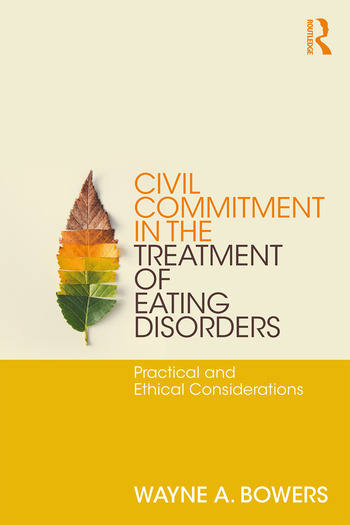 Civil Commitment in the Treatment of Eating Disorders Practical and Ethical Considerations book cover