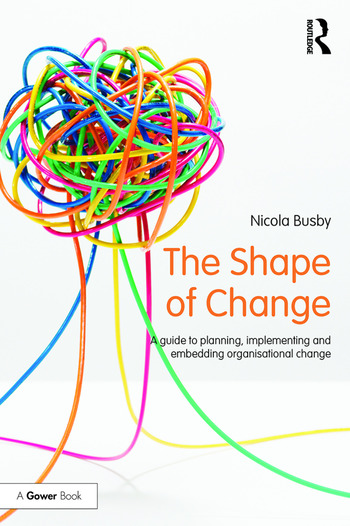 The Shape of Change A guide to planning, implementing and embedding organisational change book cover