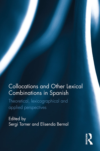 Collocations and other lexical combinations in Spanish Theoretical, lexicographical and applied perspectives book cover