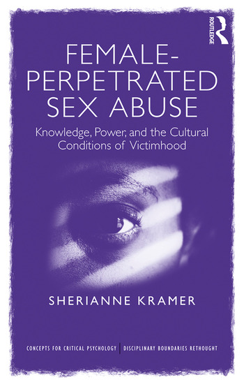 Female-Perpetrated Sex Abuse Knowledge, Power, and the Cultural Conditions of Victimhood book cover