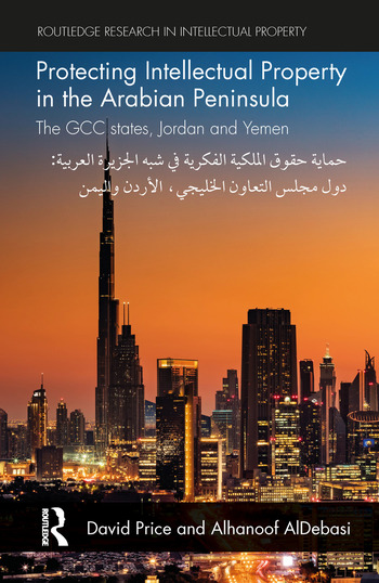 Protecting Intellectual Property in the Arabian Peninsula The GCC states, Jordan and Yemen book cover
