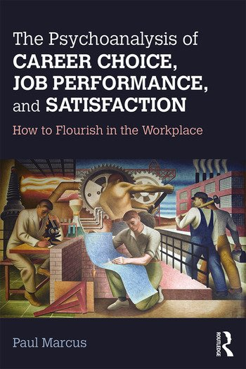 The Psychoanalysis of Career Choice, Job Performance, and Satisfaction How to Flourish in the Workplace book cover