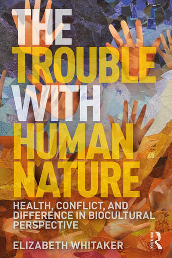 The Trouble with Human Nature Health, Conflict, and Difference in Biocultural Perspective book cover