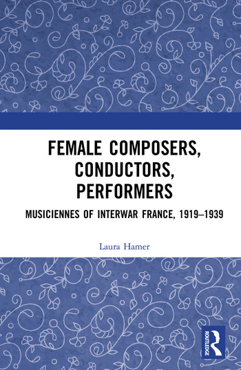 Female Composers, Conductors, Performers: Musiciennes of Interwar France, 1919-1939 book cover