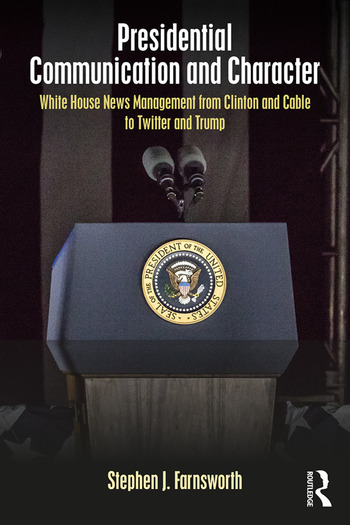 Presidential Communication and Character White House News Management from Clinton and Cable to Twitter and Trump book cover
