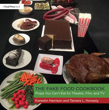 The Fake Food Cookbook Props You Can't Eat for Theatre, Film, and TV book cover