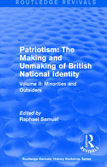 Routledge Revivals: Patriotism: The Making and Unmaking of British National Identity (1989) Volume II: Minorities and Outsiders book cover