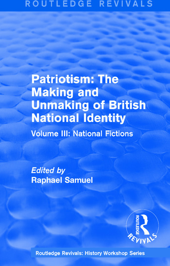 Routledge Revivals: Patriotism: The Making and Unmaking of British National Identity (1989) Volume III: National Fictions book cover