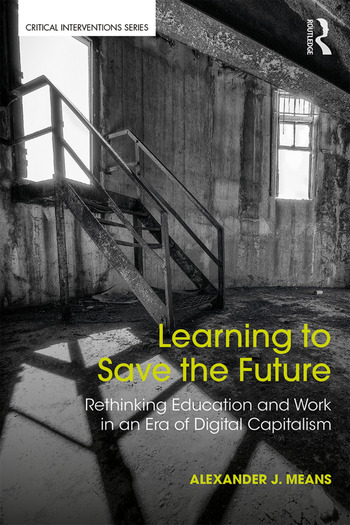 Learning to Save the Future Rethinking Education and Work in an Era of Digital Capitalism book cover