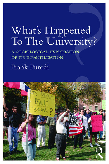 What's Happened To The University? A sociological exploration of its infantilisation book cover
