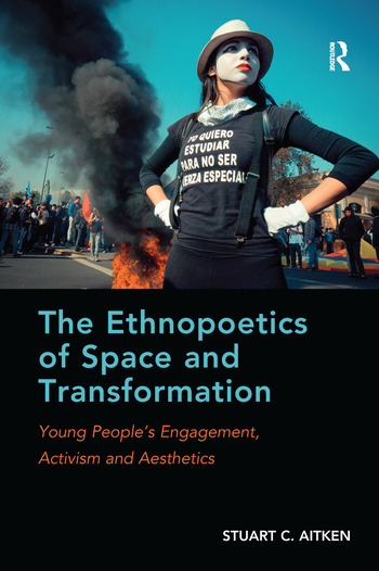 The Ethnopoetics of Space and Transformation Young People's Engagement, Activism and Aesthetics book cover