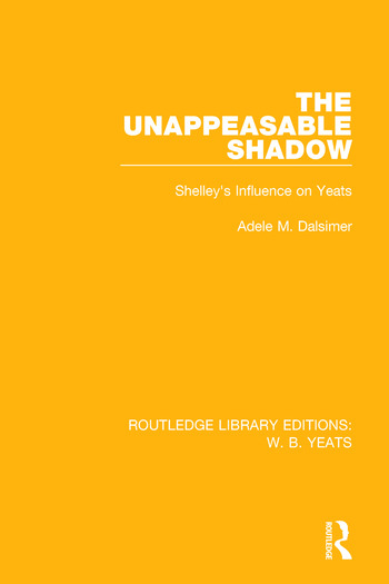 The Unappeasable Shadow Shelley's Influence on Yeats book cover