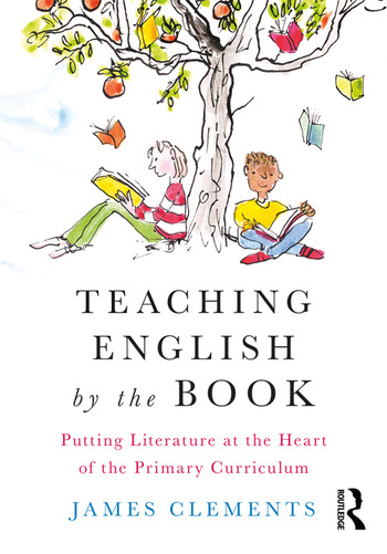 Teaching English by the Book Putting Literature at the Heart of the Primary Curriculum book cover