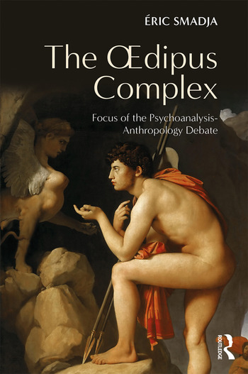 The Oedipus Complex Focus of the Psychoanalysis-Anthropology Debate book cover