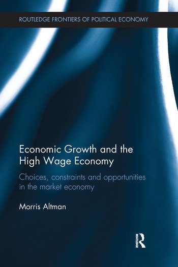 Economic Growth and the High Wage Economy Choices, Constraints and Opportunities in the Market Economy book cover