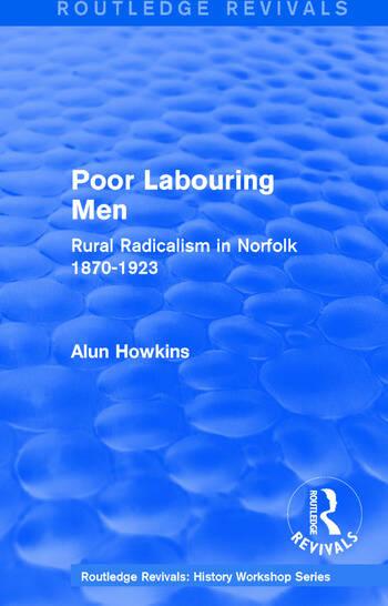 Routledge Revivals: Poor Labouring Men (1985) Rural Radicalism in Norfolk 1870-1923 book cover